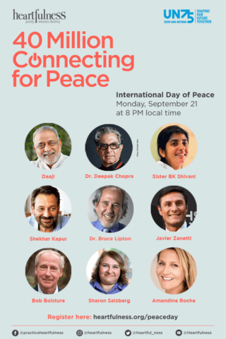 Leaders in Peace Building, Science, Mindfulness, and Spirituality to Transmit the Experience of Peace to 40 Million People Across the Globe with Heartfulness Network